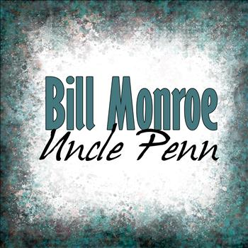 Bill Monroe - Uncle Penn