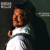 Boxcar Willie - Not the Man I Used to Be