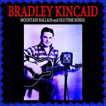 Bradley Kincaid - Mountain Ballads & Old Time Songs