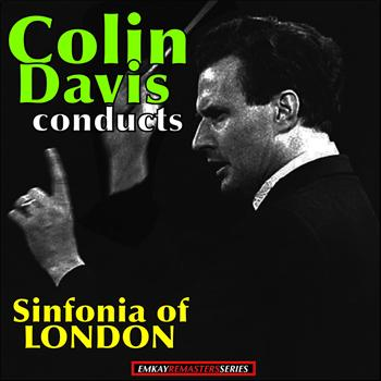 Colin Davis and Sinfonia of London - Colin Davis: conducts the Sinfonia of London (Remastered)