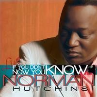 Norman Hutchins - If You Didn't Know, Now You Know