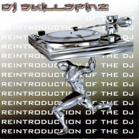 DJ Skillspinz - Reintroduction of The DJ