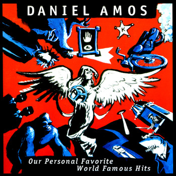 Daniel Amos - Our Personal Favorite Worldwide Hits