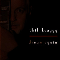 Phil Keaggy - Dream Again