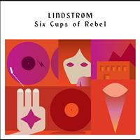 Lindstrøm - Six Cups Of Rebel