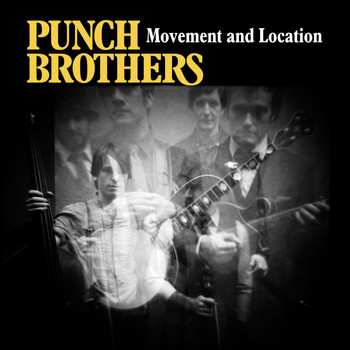 Punch Brothers - Movement and Location