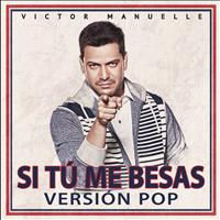 Víctor Manuelle - Si Tú Me Besas (Pop Version)