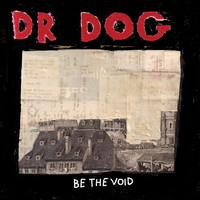 Dr. Dog - Be The Void [Deluxe Edition]