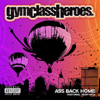 Gym Class Heroes - Ass Back Home (feat. Neon Hitch) (Explicit)