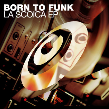 Born To Funk - La Scoica EP
