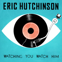 Eric Hutchinson - Watching You Watch Him