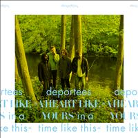 Deportees - A Heart Like Yours In A Time Like This