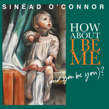 Sinead O' Connor - How About I Be Me (and you be you)?