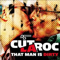 Cut La Roc - That Man Is Dirty