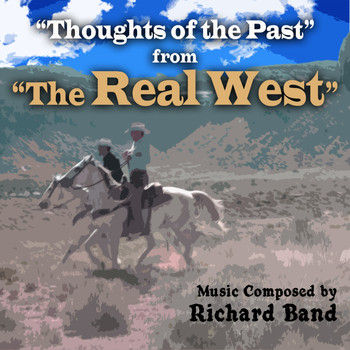 "Richard Band - ""The Real West"": Music from the TV Series -""Thoughts of the Past"""