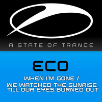 Eco - When I'm Gone / We Watched The Sunrise Till Our Eyes Burned Out