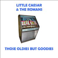 Little Caesar & The Romans - Those Oldies But Goodies
