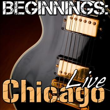 Chicago - Beginnings: Chicago Live