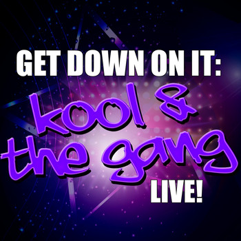 Kool & The Gang - Get Down On It: Kool & The Gang Live!