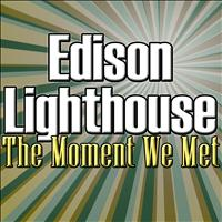 Edison Lighthouse - The Moment We Met