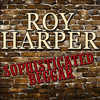 Roy Harper - Sophisticated Beggar