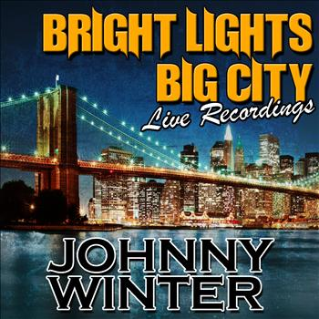 Johnny Winter - Bright Lights Big City: Live Recordings
