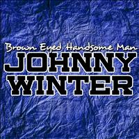 Johnny Winter - Brown Eyed Handsome Man