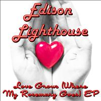 Edison Lighthouse - Love Grows (Where My Rosemary Goes) - EP