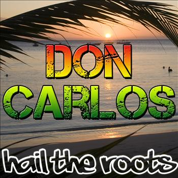 Don Carlos - Hail the Roots