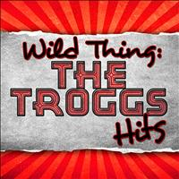 The Troggs - Wild Thing: The Troggs Hits (Rerecorded)