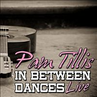 Pam Tillis - In Between Dances: Live