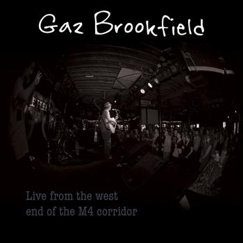 Gaz Brookfield - Live from the West End of the M4 corridor