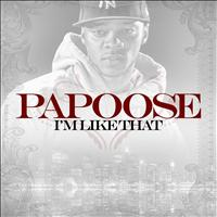 Papoose - I'm Like That
