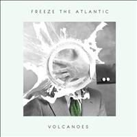Freeze the Atlantic - Volcanoes