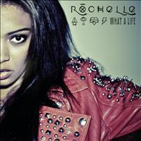 Rochelle - What a Life