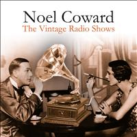 Noel Coward - The Vintage Radio Shows