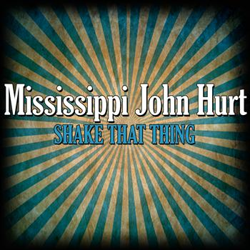 Mississippi John Hurt - Shake That Thing