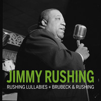 Jimmy Rushing - Rushing Lullabies + Brubeck & Rushing (Remastered)