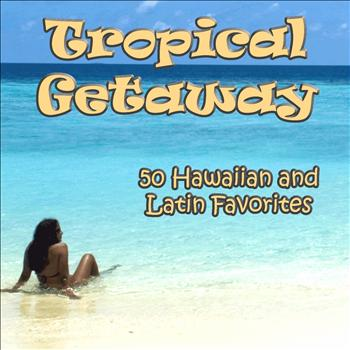 Various Artists - Tropical Getaway: 50 Hawaiian and Latin Favorites