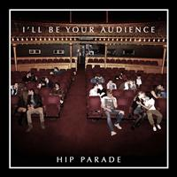Hip Parade - I'll Be Your Audience