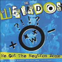 The Weirdos - We Got the Neutron Bomb: Weird World Volume 2