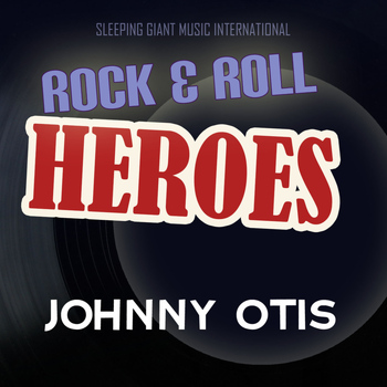 Johnny Otis - Rock 'n' Roll Heroes ... Johnny Otis