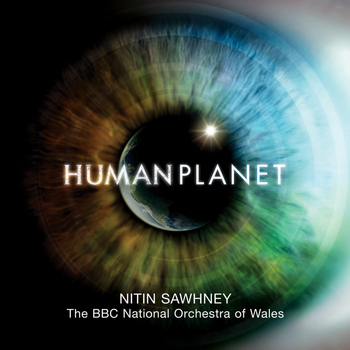 NITIN SAWHNEY - Human Planet  (Soundtrack from the TV Series)