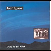 Blue Highway - Wind To The West