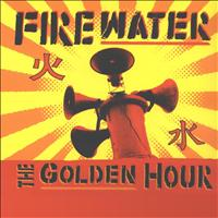 Firewater - The Golden Hour