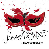 JOHNNY DELUXE - Catwoman
