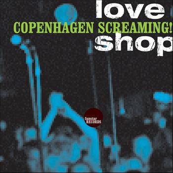 Love Shop - Copenhagen Screaming!