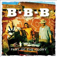 Balkan Beat Box - Part of the Glory