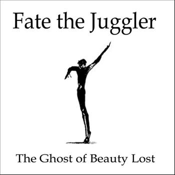 Fate The Juggler - The Ghost Of Beauty Lost