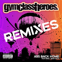 Gym Class Heroes - Ass Back Home (feat. Neon Hitch) (Remixes [Explicit])